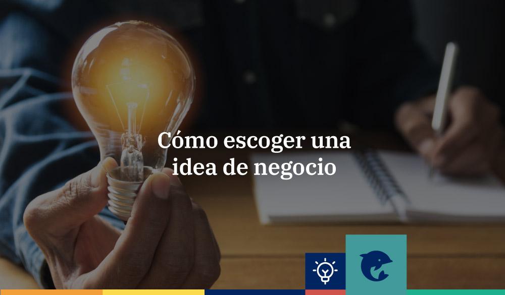 Cómo escoger y valorar una idea de negocio