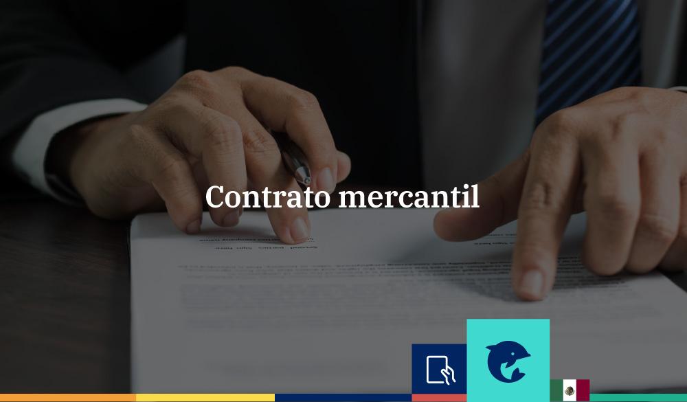 Contrato mercantil: qué es y cuáles son sus características