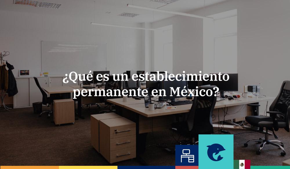 ¿Qué es un establecimiento permanente en México?