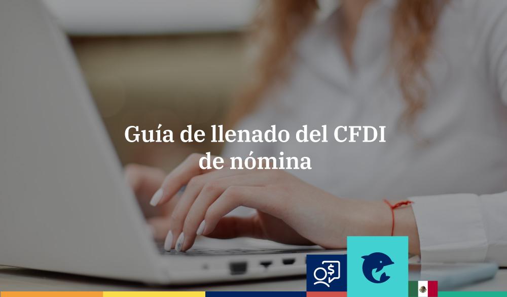 Guía de llenado del CFDI de nómina
