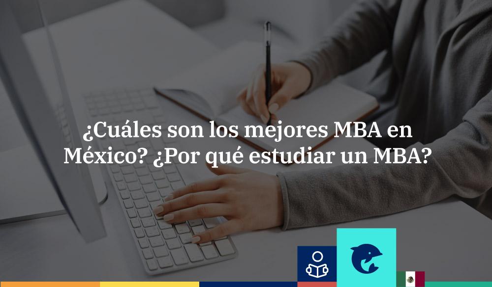 ¿Cuáles son los mejores MBA en México?¿Por qué estudiar uno?