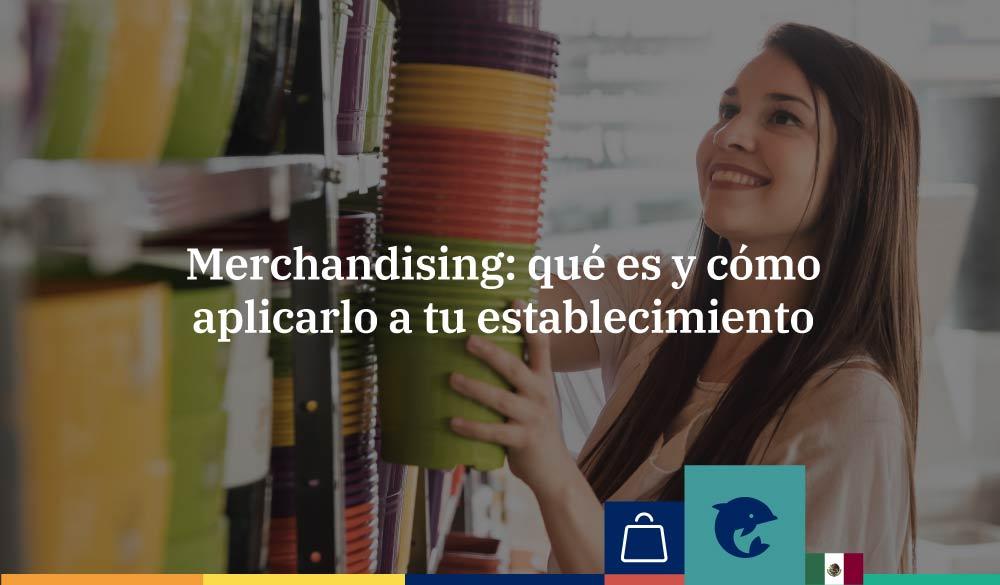 Merchandising: ¿Qué es y cómo aplicarlo a mi negocio?