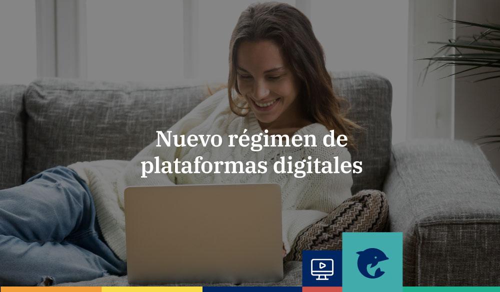 Nuevo régimen de plataformas digitales
