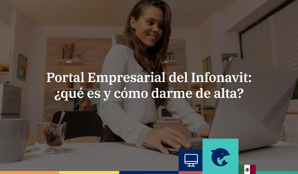 Portal Empresarial Infonavit: ¿qué es y cómo darme de alta?