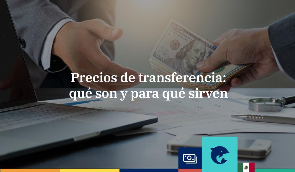 Precios de transferencia: qué son y para qué sirven