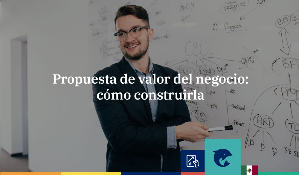 Propuesta de valor del negocio: cómo construirla