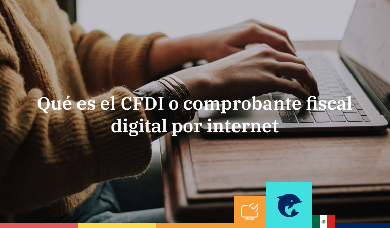 ¿Qué es CFDI o Comprobante Fiscal Digital por Internet?