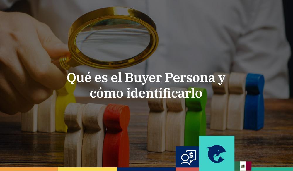 Buyer persona: ¿qué es y cómo identificarlo?