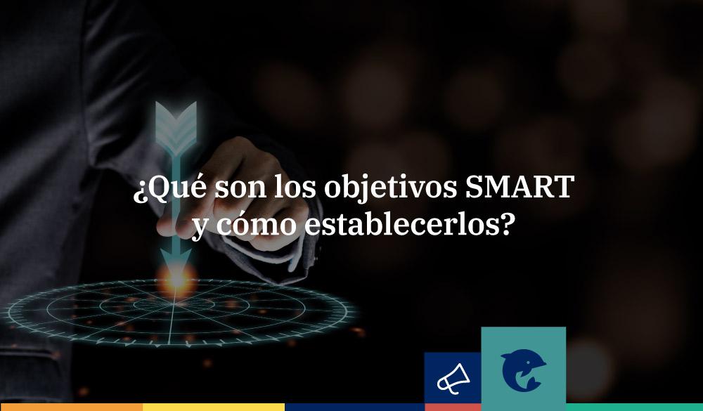 ¿Qué son los objetivos SMART y cómo crearlos?