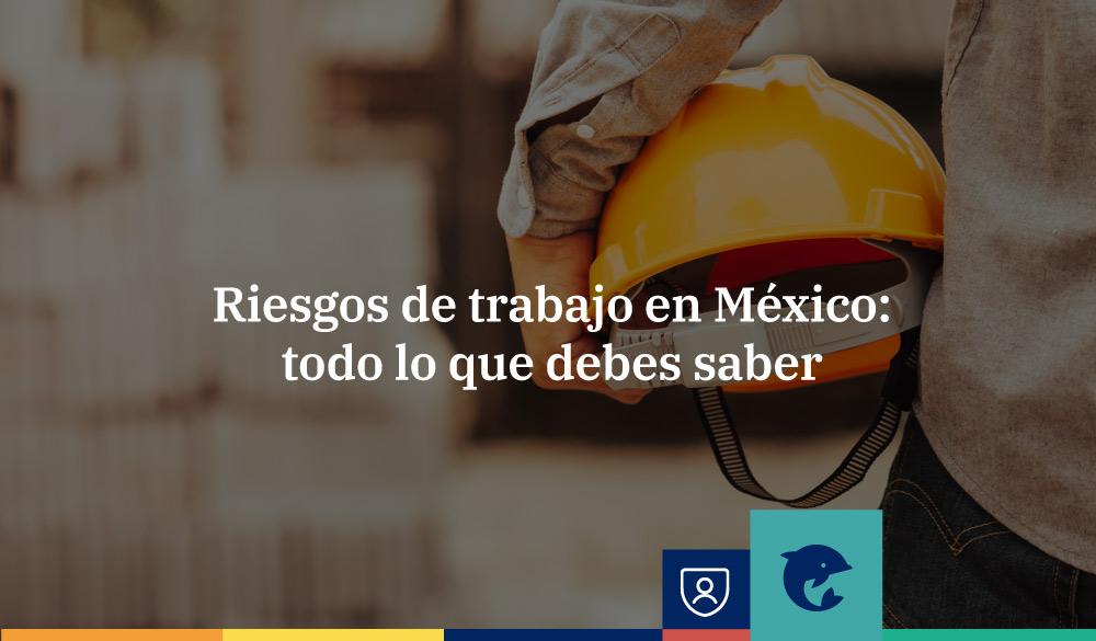 Riesgos de trabajo en México: todo lo que debes saber
