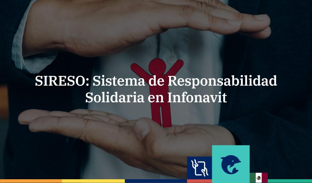 SIRESO: Sistema de Responsabilidad Solidaria en Infonavit