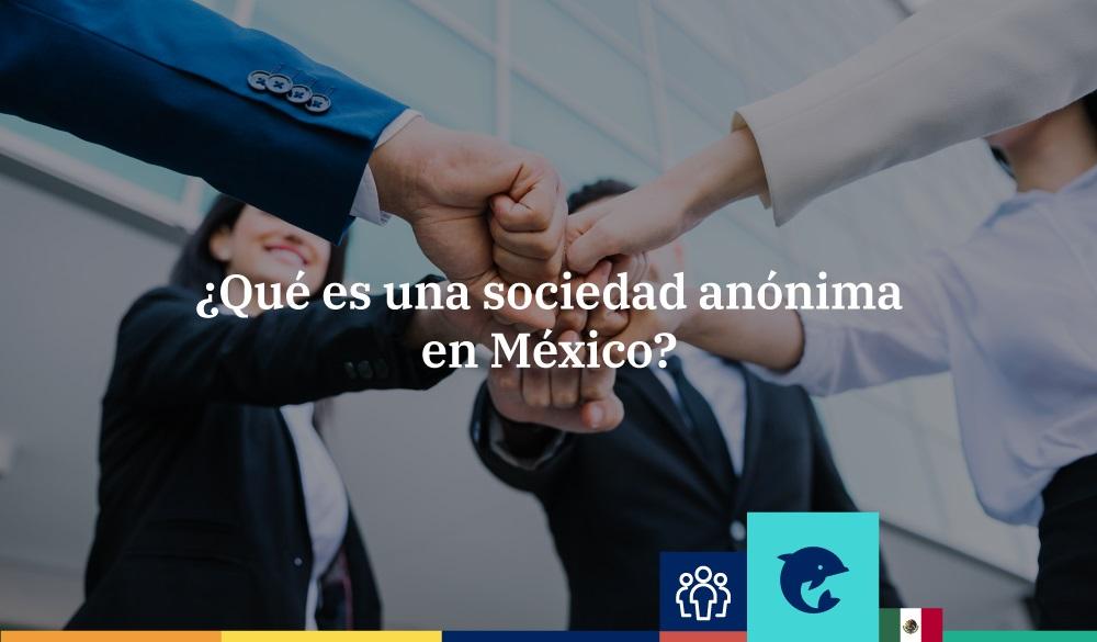 ¿Qué es una sociedad anónima en México? Características